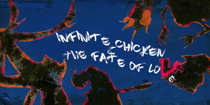 CalArts School of Theater Presents 'Infinite Chicken and the Fate of Love'