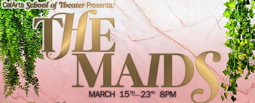 CalArts School of Theater presents: The Maids